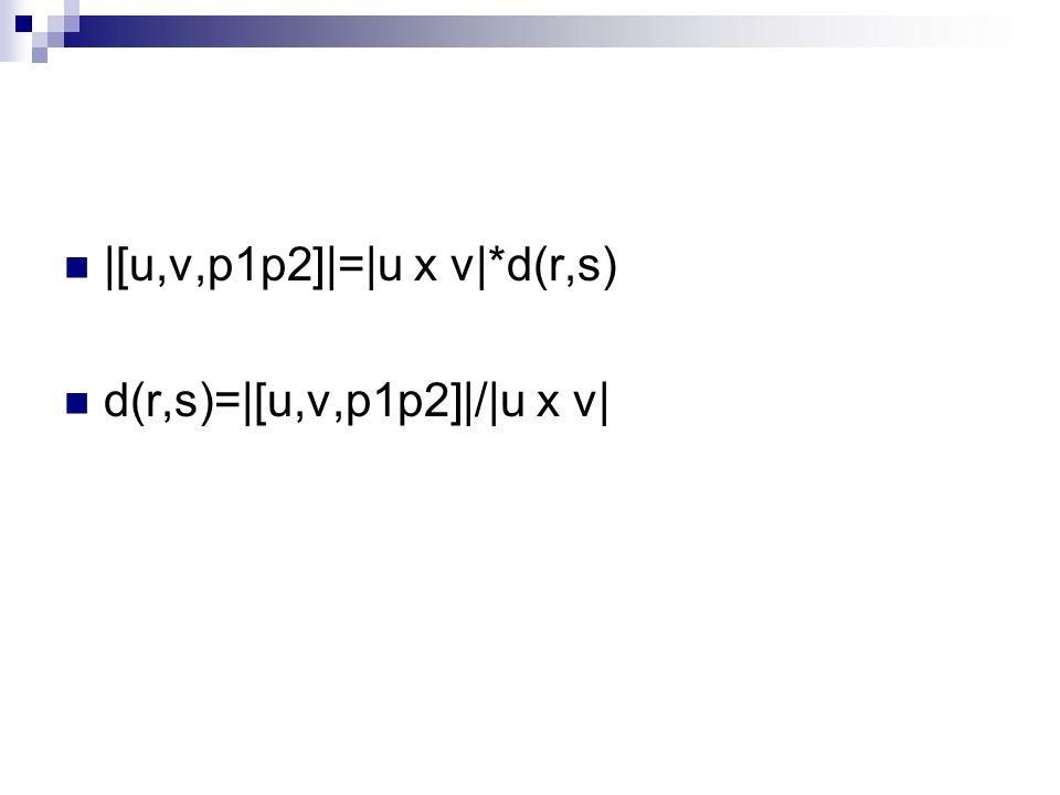 |[u,v,p1p2]|=|u x v|*d(r,s)